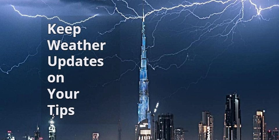 Keep weather updates on your tips